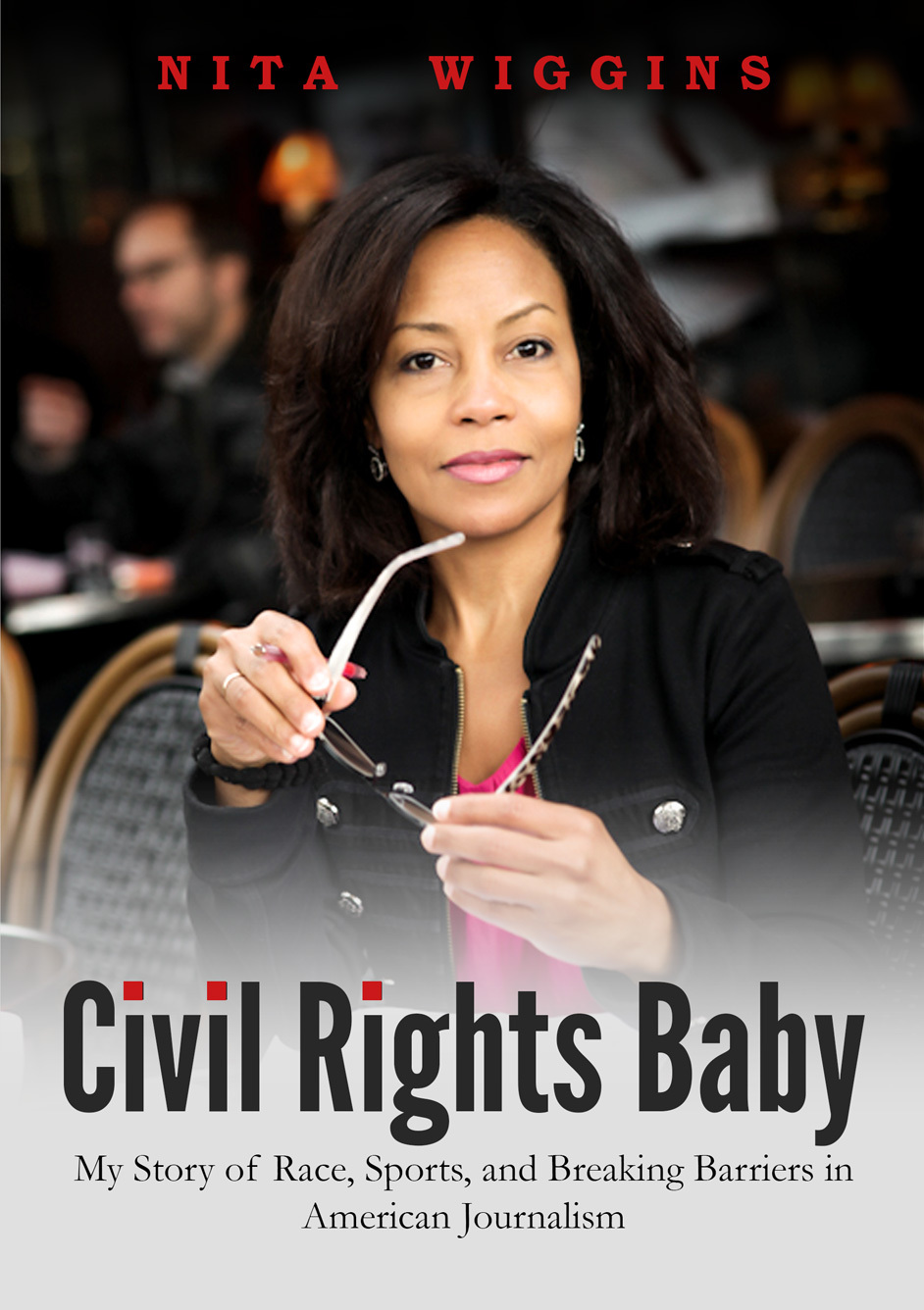 CIVIL RIGHTS BABY - MY STORY OF RACE, SPORTS, AND BREAKING BARRIERS IN AMERICAN JOURNALISM