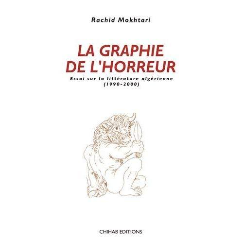 LA GRAPHIE DE L'HORREUR : ESSAI SUR LA LITTERATURE ALGERIENNE