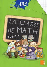 LA CLASSE DE MATH EB3 - LIVRE-CAHIER TOME 1