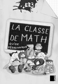 LA CLASSE DE MATH EB3  GUIDE PEDAGOGIQUE