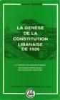 LA GENESE DE LA CONSTITUTION LIBANAISE DE 1926. LE CONTEXTE DU MANDAT  FRANCAIS, LES PROJETS PRELIMI
