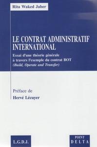 LE CONTRAT ADMINISTRATIF INTERNATIONAL - ESSAI D'UNE THEORIE GENERALE A TRAVERS L'EXEMPLE DU CONTRAT