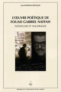 L' UVRE POETIQUE DE FOUAD GABRIEL NAFFAH. PLENITUDE ET NAUFRAGES