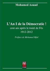 AN 1 DE LA DEMOCRATIE ! (L') : CENT ANS APRES LE TRAITE DE FES 1912-2012