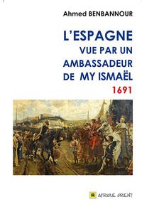ESPAGNE VUE PAR UN AMBASSADEUR DE MY ISMAEL 1691, (L')