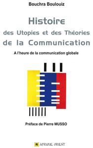 HISTOIRE DES UTOPIES ET DES THEORIES DE LA COMMUNICATION : A L HEURE DE LA COMMUNICATION GLOBALE