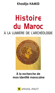 HISTOIRE DU MAROC A LA LUMIERE DE L ARCHEOLOGIE : A LA RECHERCHE DE MON IDENTITE MAROCAINE