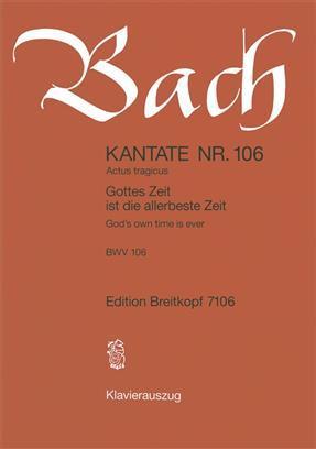 JOHANN SEBASTIAN BACH : GOTTES ZEIT IST DIE ALLERBESTE ZEIT BWV 106 (KA)