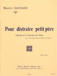 MAURICE HAUCHARD - POUR DISTRAIRE PETIT PERE, COLLECTION DE 12 MORCEAUX TRES FACILES POUR VIOLON SOL