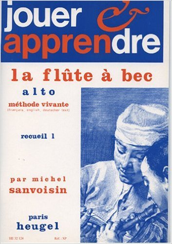 MICHEL SANVOISIN: PLAY AND LEARN THE ALTO RECORDER (VOLUME 1)