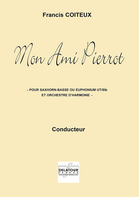 MON AMI PIERROT POUR EUPHONIUM OU SAXHORN-BASSE ET ORCHESTRE D'HARMONIE (CONDUCTEUR)