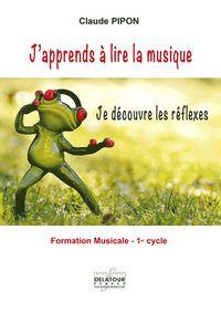 J'APPRENDS A LIRE LA MUSIQUE - JE DECOUVRE LES REFLEXES - VOLUME 1
