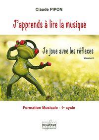 J'APPRENDS A LIRE LA MUSIQUE - JE JOUE AVEC LES REFLEXES - VOLUME 3
