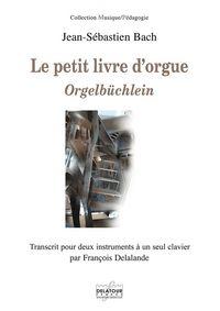 LE PETIT LIVRE D'ORGUE - ORGELBUCHLEIN - TRANSCRIT POUR DEUX INSTRUMENTS A UN SEUL CLAVIER