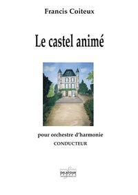 LE CASTEL ANIME POUR ORCHESTRE D'HARMONIE (CONDUCTEUR)