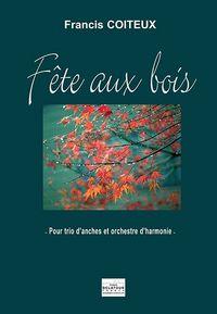 FETE AUX BOIS POUR TRIO D'ANCHES ET ORCHESTRE D'HARMONIE (CONDUCTEUR)