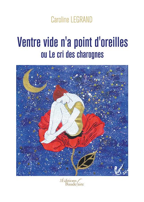 VENTRE VIDE N'A POINT D'OREILLES OU LE CRI DES CHAROGNES