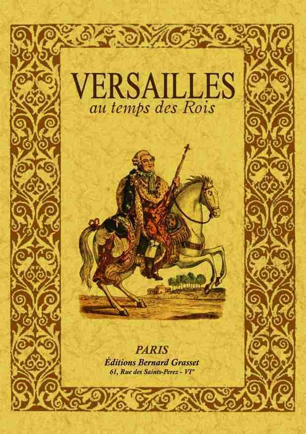 VERSAILLES AU TEMPS DES ROIS, LA PETITE HISTOIRE