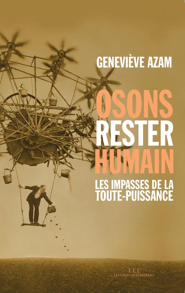 OSONS RESTER HUMAIN : LES IMPASSES DE LA TOUTE-PUISSANCE