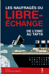 LES NAUFRAGES DU LIBRE-ECHANGE - DE L'OMC AU TAFTA