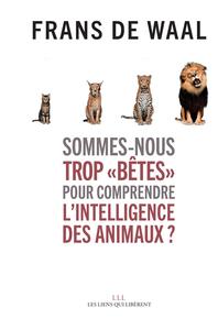 SOMMES-NOUS TROP BETES POUR COMPRENDRE L'INTELLIGENCE DES ANIMAUX ?