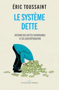 LE SYSTEME DETTE - HISTOIRE DES DETTES SOUVERAINES ET DE LEUR REPUDIATION