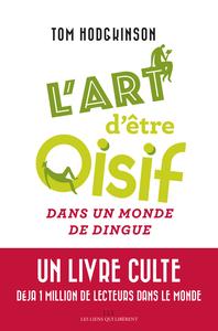 L'ART D'ETRE OISIF - ... DANS UN MONDE DE DINGUE