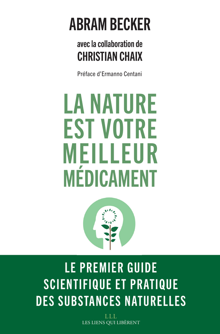 LA NATURE EST VOTRE MEILLEUR MEDICAMENT - LE PREMIER GUIDE SCIENTIFIQUE ET PRATIQUE DES SUBSTANCES N
