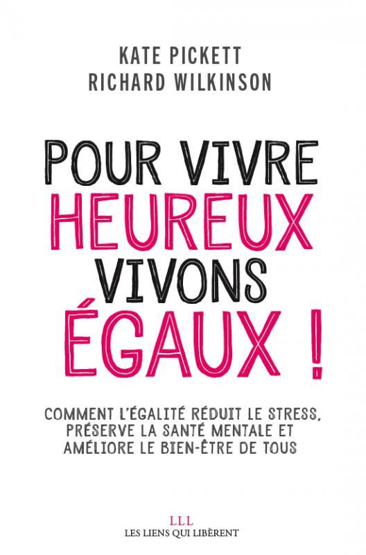 POUR VIVRE HEUREUX, VIVONS EGAUX ! - COMMENT DES SOCIETES PLUS EGALITAIRES REDUISENT LE STRESS, AMEL