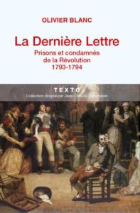 LA DERNIERE LETTRE PRISONS ET CONDAMNES DE LA REVOLUTION 1793-1794