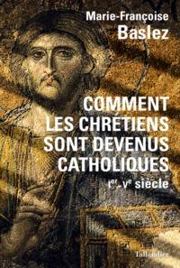 COMMENT LES CHRETIENS SONT DEVENUS CATHOLIQUES - IER - VE SIECLE