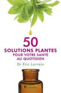 50 SOLUTIONS PLANTES POUR VOTRE SANTE AU QUOTIDIEN