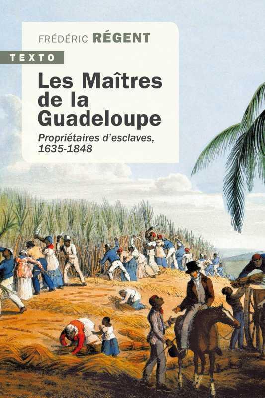 LES MAITRES DE LA GUADELOUPE - PROPRIETAIRES D'ESCLAVES
