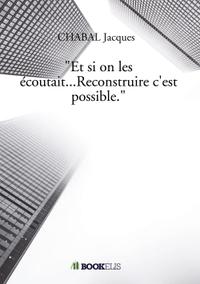 """""""ET SI ON LES ECOUTAIT...RECONSTRUIRE C'EST POSSIBLE"""""""
