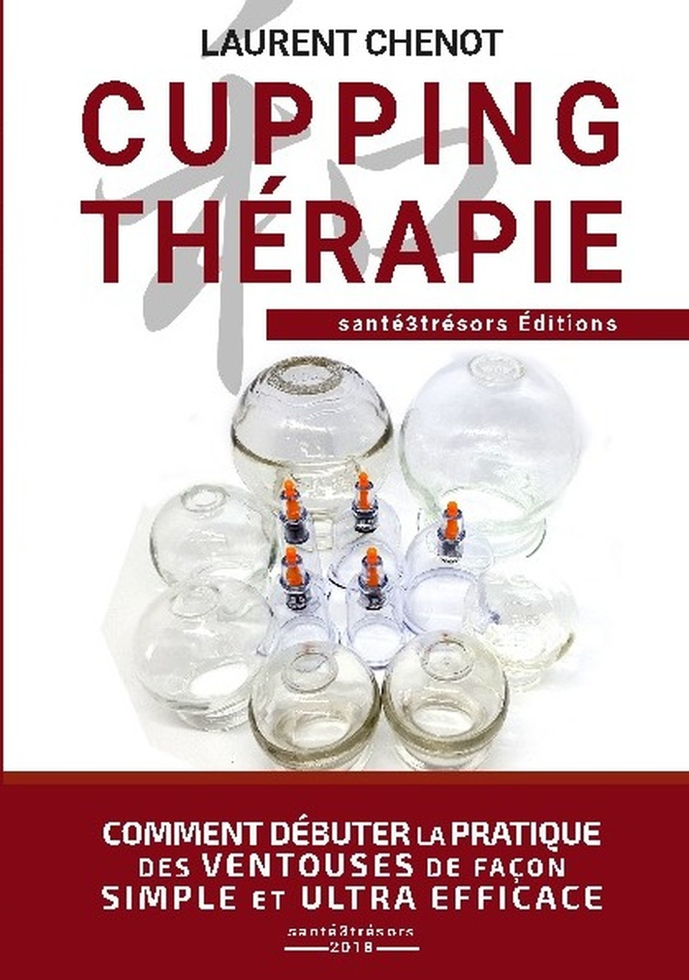 CUPPING THERAPIE - COMMENT DEBUTER LA PRATIQUE DES VENTOUSES DE FACON SIMPLE ET ULTRA EFFICACE.