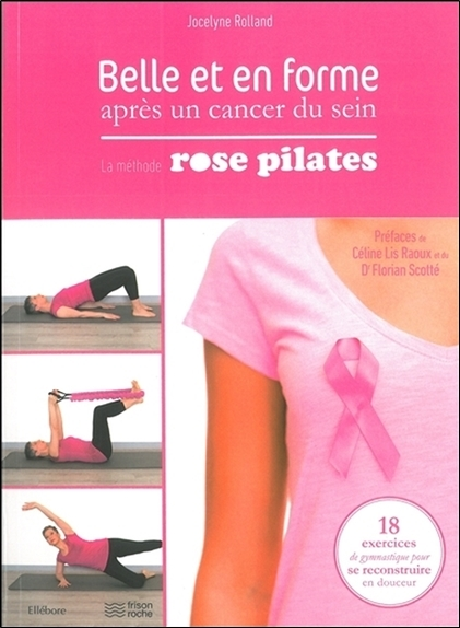 BELLE ET EN FORME APRES UN CANCER DU SEIN - LA METHODE ROSE PILATES