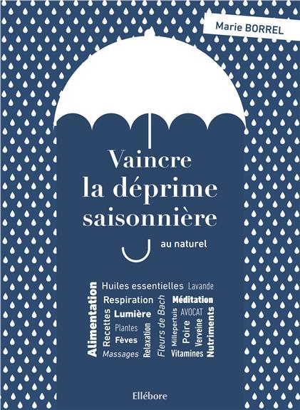 VAINCRE LA DEPRIME SAISONNIERE AU NATUREL - ALIMENTATION, PLANTES, LUMIERE, RELAXATION, RESPIRATION.