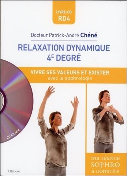 RELAXATION DYNAMIQUE 4E DEGRE - VIVRE SES VALEURS ET EXISTER AVEC LA SOPHROLOGIE - LIVRE + CD