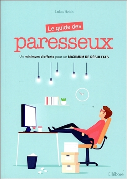 LE GUIDE DES PARESSEUX - UN MINIMUM D'EFFORTS POUR UN MAXIMUM DE RESULTATS