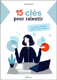 15 CLES POUR RALENTIR - LA SLOW ATTITUDE POUR VIVRE MIEUX