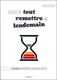 CESSEZ DE TOUT REMETTRE AU LENDEMAIN - 75 ASTUCES POUR REPRENDRE LE CONTROLE DE VOTRE VIE