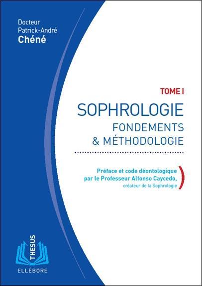 SOPHROLOGIE TOME 1 - FONDEMENTS & METHODOLOGIE
