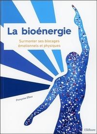 LA BIOENERGIE - SURMONTER SES BLOCAGES EMOTIONNELS ET PHYSIQUES
