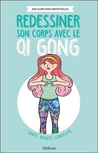 REDESSINER SON CORPS AVEC LE QI GONG - SANTE, BEAUTE, LONGEVITE