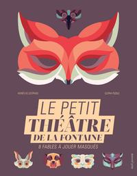 LE PETIT THEATRE DE LA FONTAINE. 8 FABLES A JOUER MASQUES