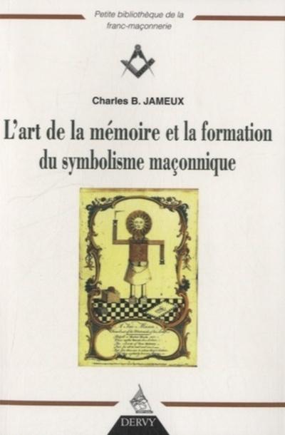 ART DE LA MEMOIRE ET LA FORMATION DU SYMBOLISME MACONNIQUE (L')