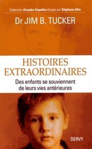 HISTOIRES EXTRAORDINAIRES, DES ENFANTS SE SOUVIENNENT DE LEURS VIES ANTERIEURES