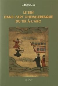 ZEN DANS L'ART CHEVALERESQUE DU TIR A L'ARC (LE)
