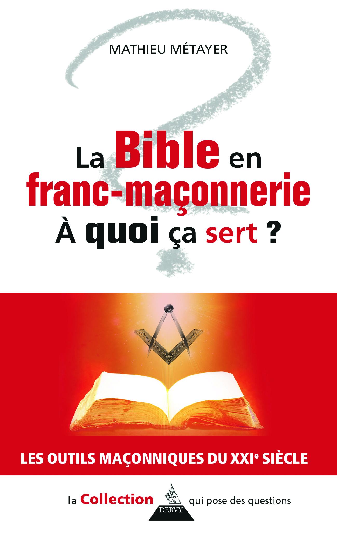 BIBLE EN FRANC-MACONNERIE A QUOI CA SERT ? (LA)