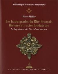 HAUTS GRADES DU RITE FRANCAIS HISTOIRE ET TEXTES FONDATEURS (LES)